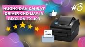 HƯỚNG DẪN CÀI ĐẶT DRIVER CHO MÁY IN BIXOLON TX-403 | #3