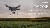 DRONE - TRỢ THỦ CÔNG NGHỆ ĐẮT LỰC CỦA NÔNG DÂN VIỆT