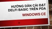 HƯỚNG DẪN CÀI ĐẶT DELFI BASIC TRÊN PDAWINDOWS CE